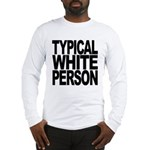 Typical White Person Long Sleeve T-Shirt