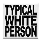 Typical White Person Tile Coaster