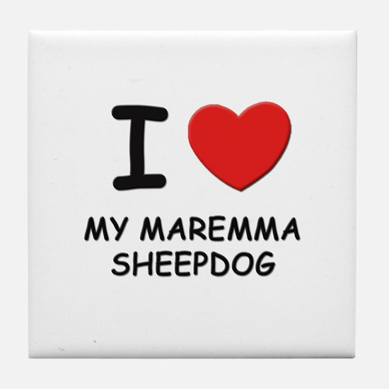 I love MY MAREMMA SHEEPDOG Tile Coaster