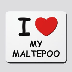 I love MY MALTEPOO Mousepad