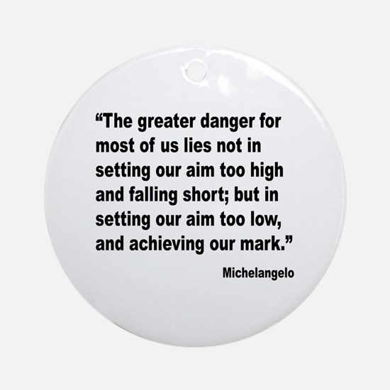Michelangelo Greater Danger Quote Ornament (Round)