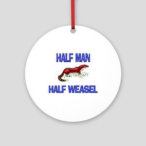 Half Man Half Weasel Ornament (Round)
