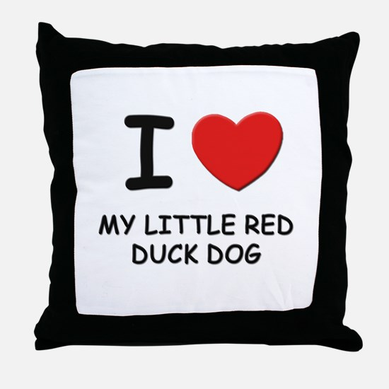 I love MY LITTLE RED DUCK DOG Throw Pillow