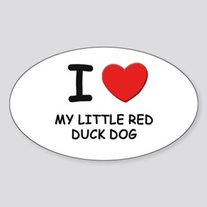 I love MY LITTLE RED DUCK DOG Oval Sticker