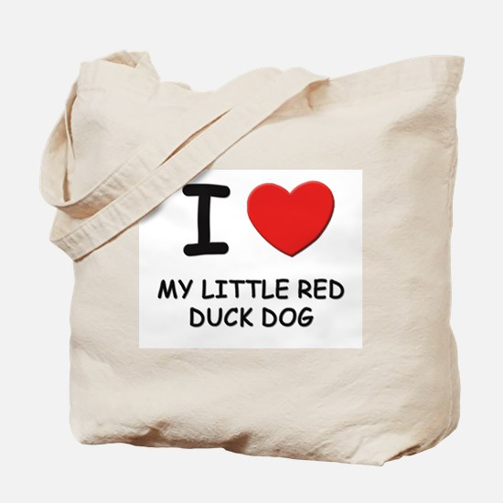 I love MY LITTLE RED DUCK DOG Tote Bag