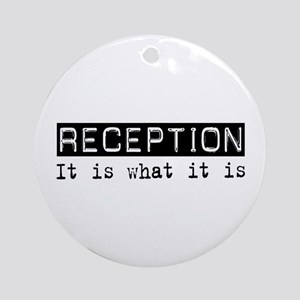 Reception Is Ornament (Round)