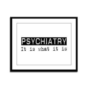 Psychiatry Is Framed Panel Print