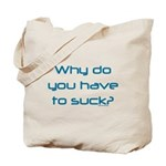 Why Do You Have to Suck? Tote Bag