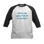 Why Do You Have to Suck? Kids Baseball Jersey