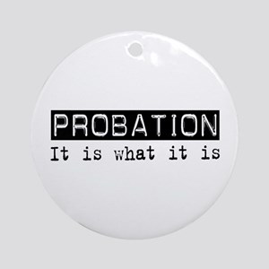 Probation Is Ornament (Round)