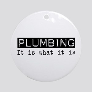 Plumbing Is Ornament (Round)