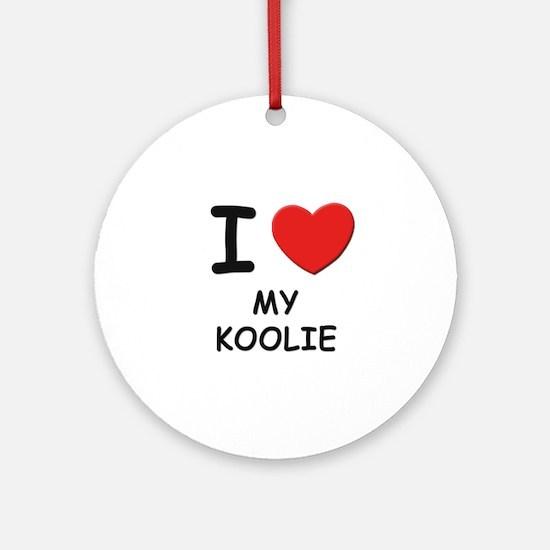 I love MY KOOLIE Ornament (Round)