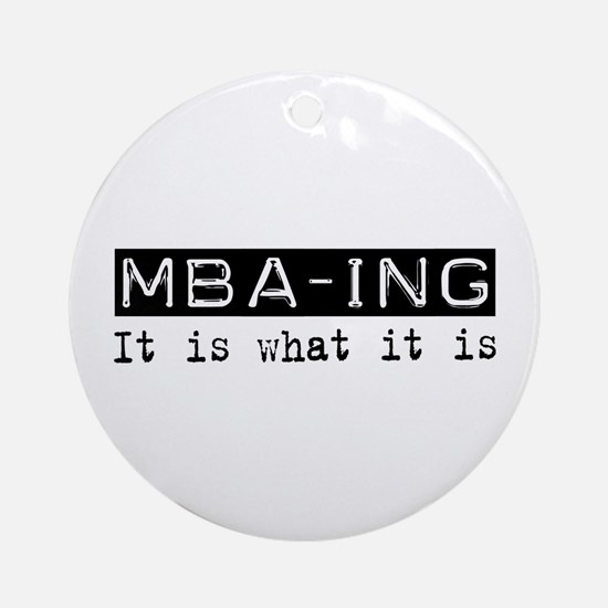 MBA-ing Is Ornament (Round)