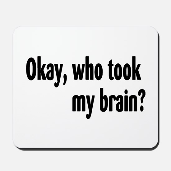 Okay, Who Took My Brain? Mousepad