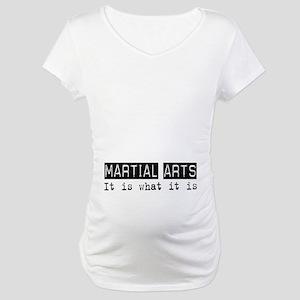Martial Arts Is Maternity T-Shirt
