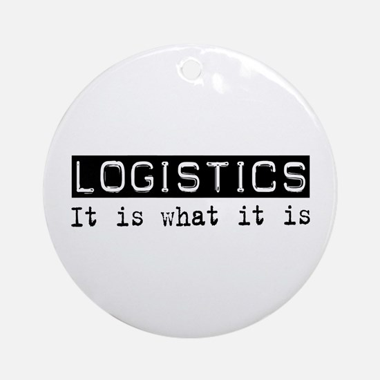 Logistics Is Ornament (Round)