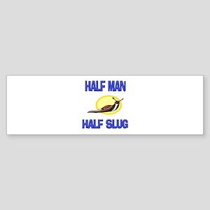 Half Man Half Slug Bumper Sticker