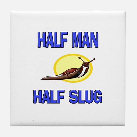 Half Man Half Slug Tile Coaster