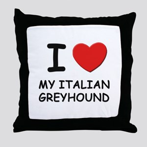 I love MY ITALIAN GREYHOUND Throw Pillow