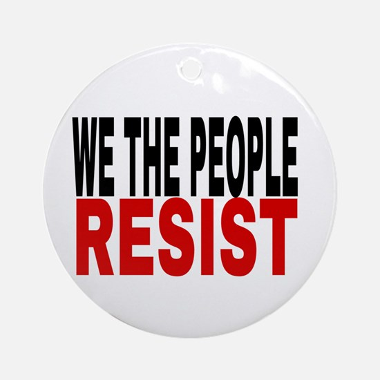 We The People Resist Round Ornament