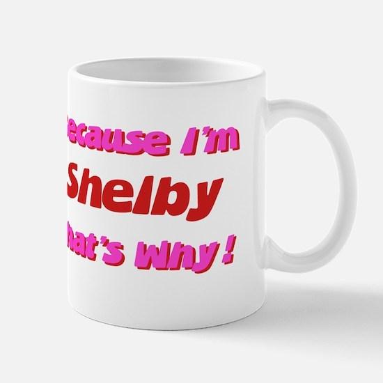 Because I'm Shelby Mug