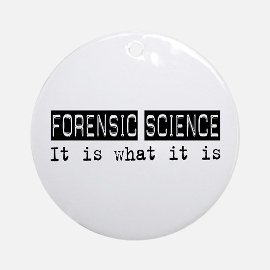 Forensic Science Is Ornament (Round)