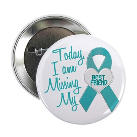 """Missing My Best Friend 1 TEAL 2.25"""" Button"""
