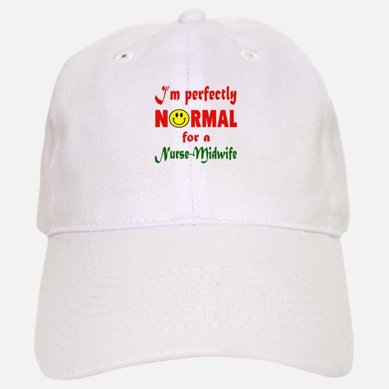I'm perfectly normal for a Nurse-Midwife Baseball Baseball Cap
