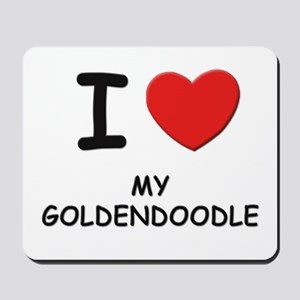 I love MY GOLDENDOODLE Mousepad