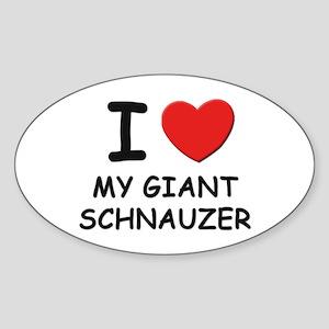 I love MY GIANT SCHNAUZER Oval Sticker