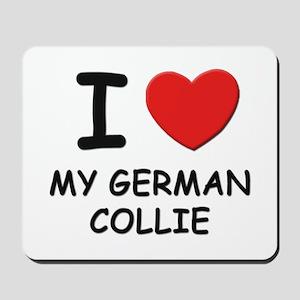 I love MY GERMAN COLLIE Mousepad