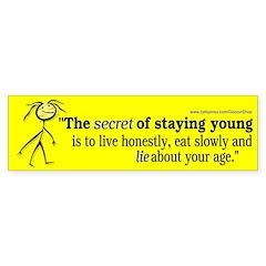Lie about your age (Bumper Sticker)