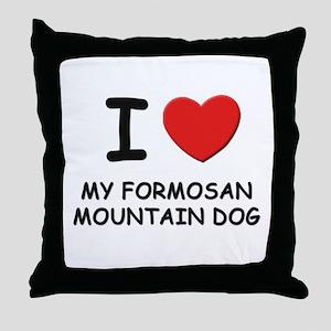 I love MY FORMOSAN MOUNTAIN DOG Throw Pillow