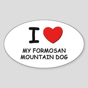 I love MY FORMOSAN MOUNTAIN DOG Oval Sticker