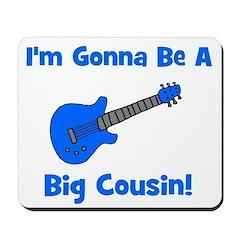 I'm Gonna Be A Big Cousin! Mousepad