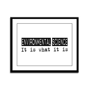 Environmental Science Is Framed Panel Print