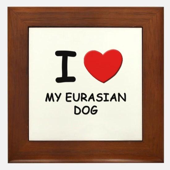 I love MY EURASIAN DOG Framed Tile