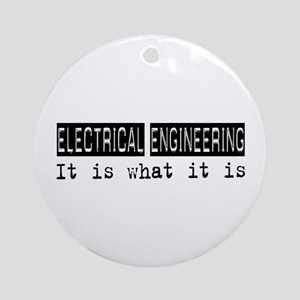 Electrical Engineering Is Ornament (Round)