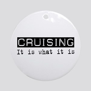 Cruising Is Ornament (Round)