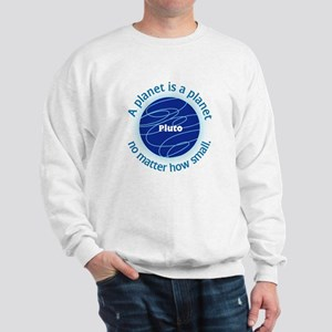 Pluto_A Planet is a... Sweatshirt