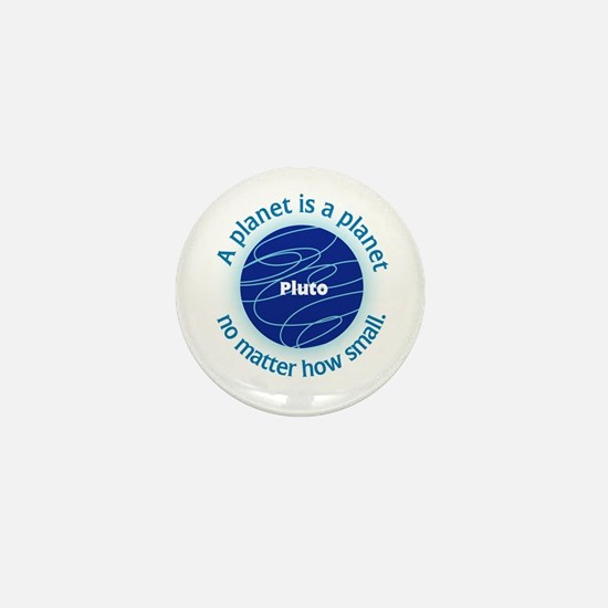 Pluto_A Planet is a... Mini Button