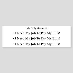 I Need My Job! Bumper Sticker