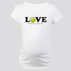 """""""Love Means Nothing"""" Maternity T-Shirt"""