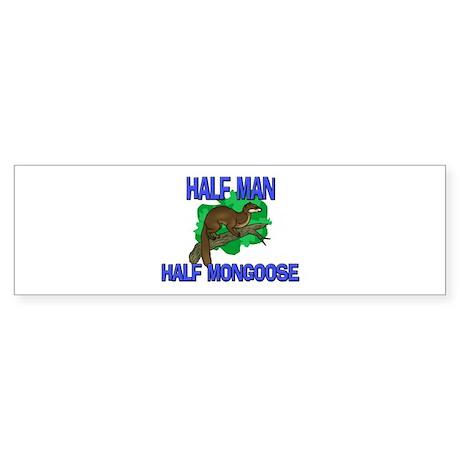 Half Man Half Mongoose Bumper Sticker