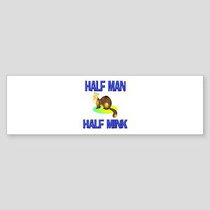 Half Man Half Mink Bumper Sticker