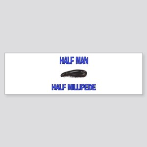 Half Man Half Millipede Bumper Sticker