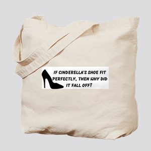 If Cinderella's shoe fit perfectly, t Tote Bag