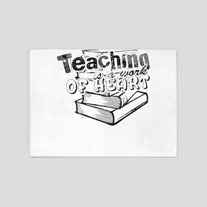 Teacher Teaching Is A Work Of Heart 5'x7'Area Rug
