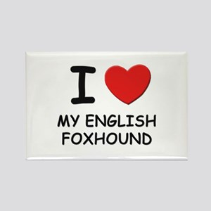 I love MY ENGLISH FOXHOUND Rectangle Magnet