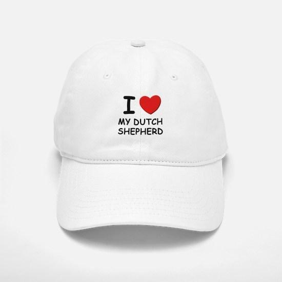 I love MY DUTCH SHEPHERD Baseball Baseball Cap